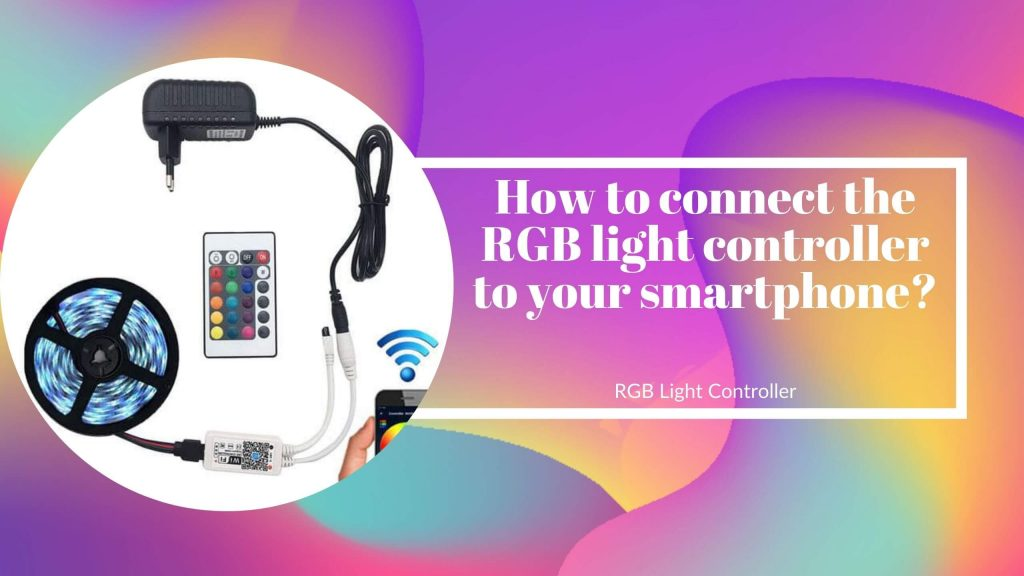 How to connect the RGB light controller to your smartphone