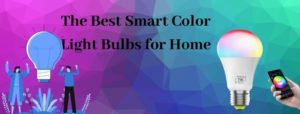 The Best Smart Color Light Bulbs for Home
